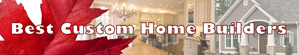 Custom Home Builders Canada Search Best Custom Builders